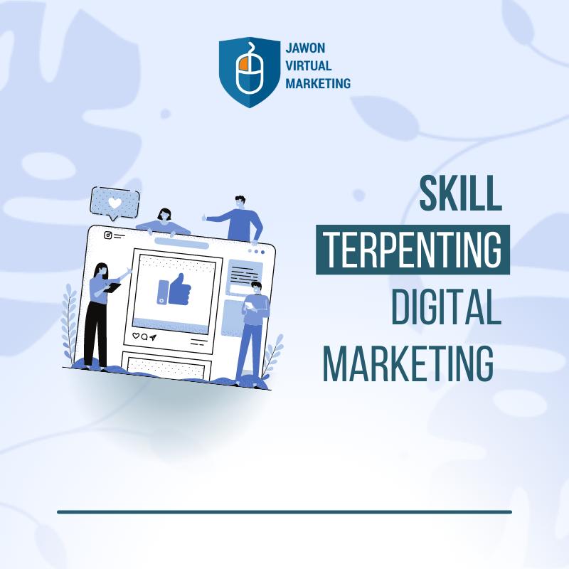 Skill Terpenting Digital Marketing Yang Wajib Kamu Kuasai