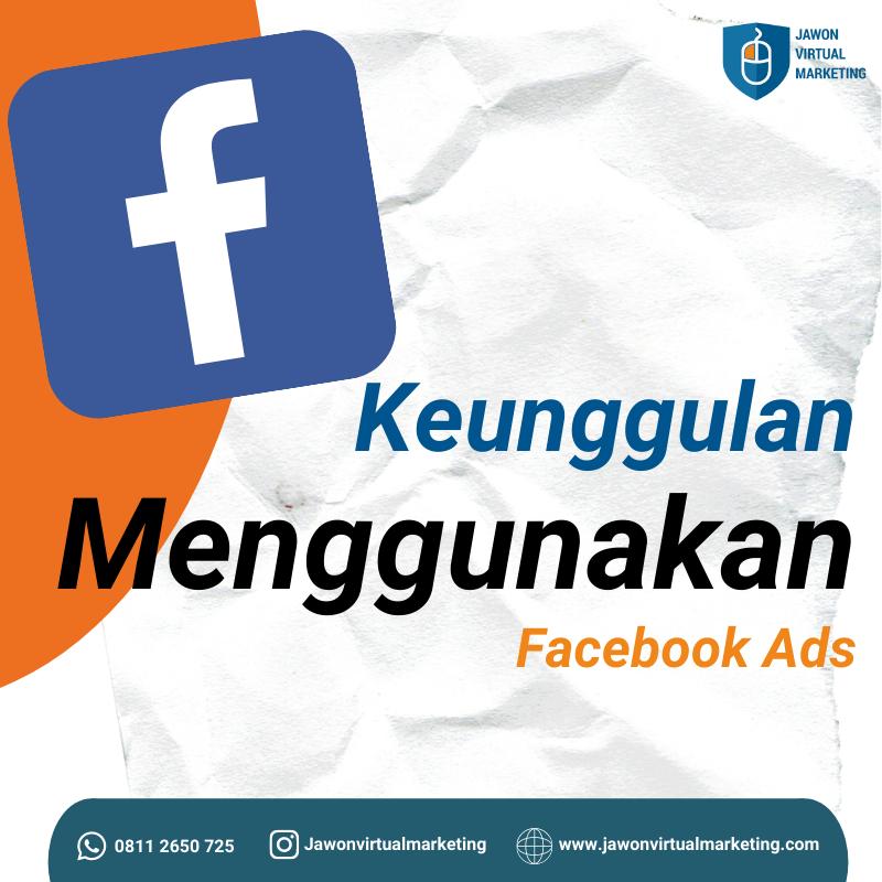 Keunggulan Menggunakan Facebook Ads